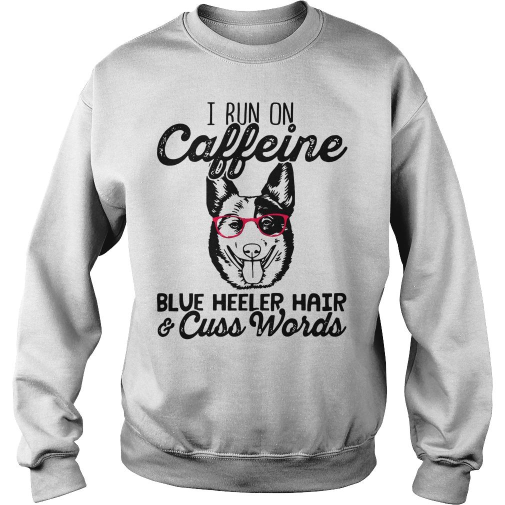 I run on Caffeine blue heeler hair and cuss words Sweater