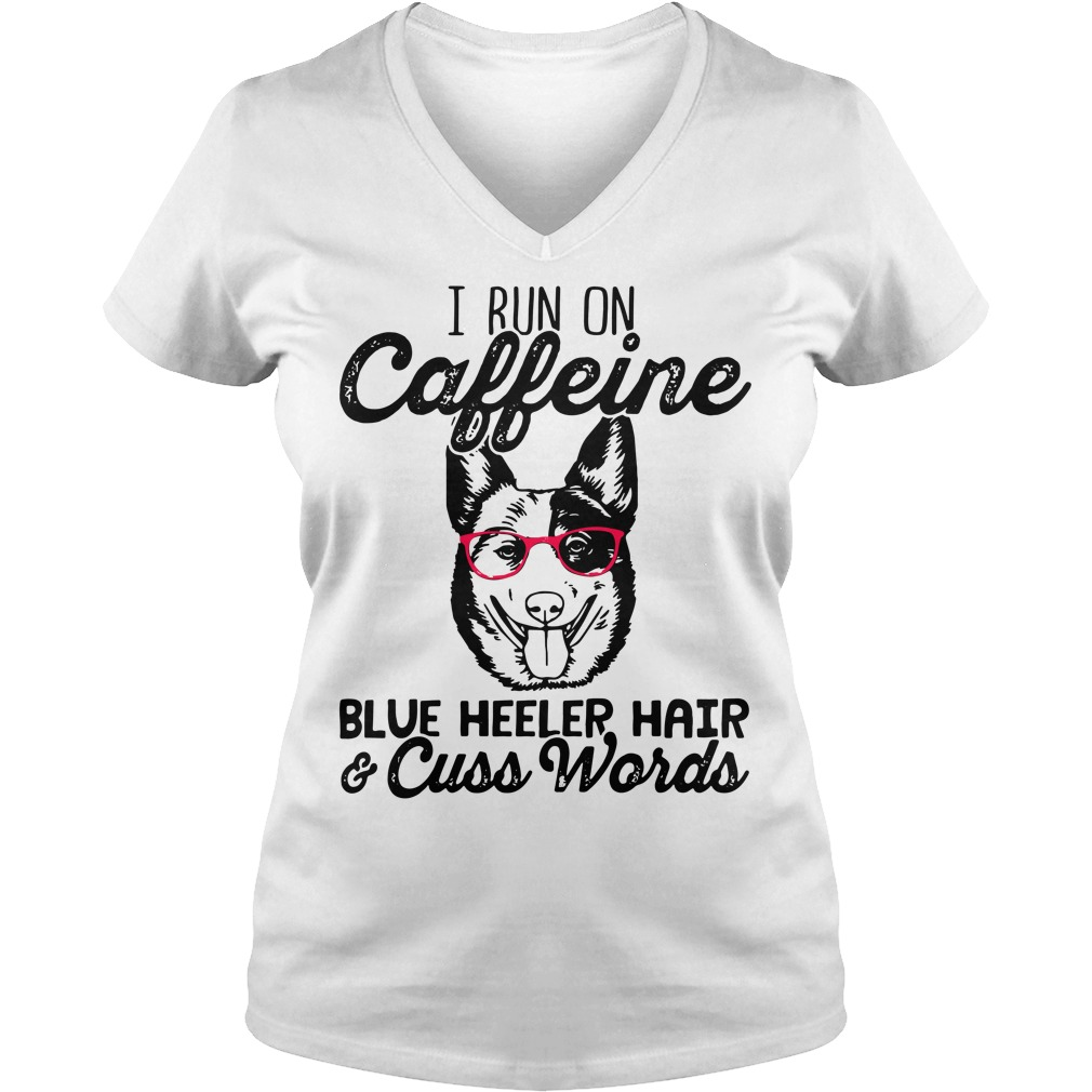 I run on Caffeine blue heeler hair and cuss words V-neck T-shirt
