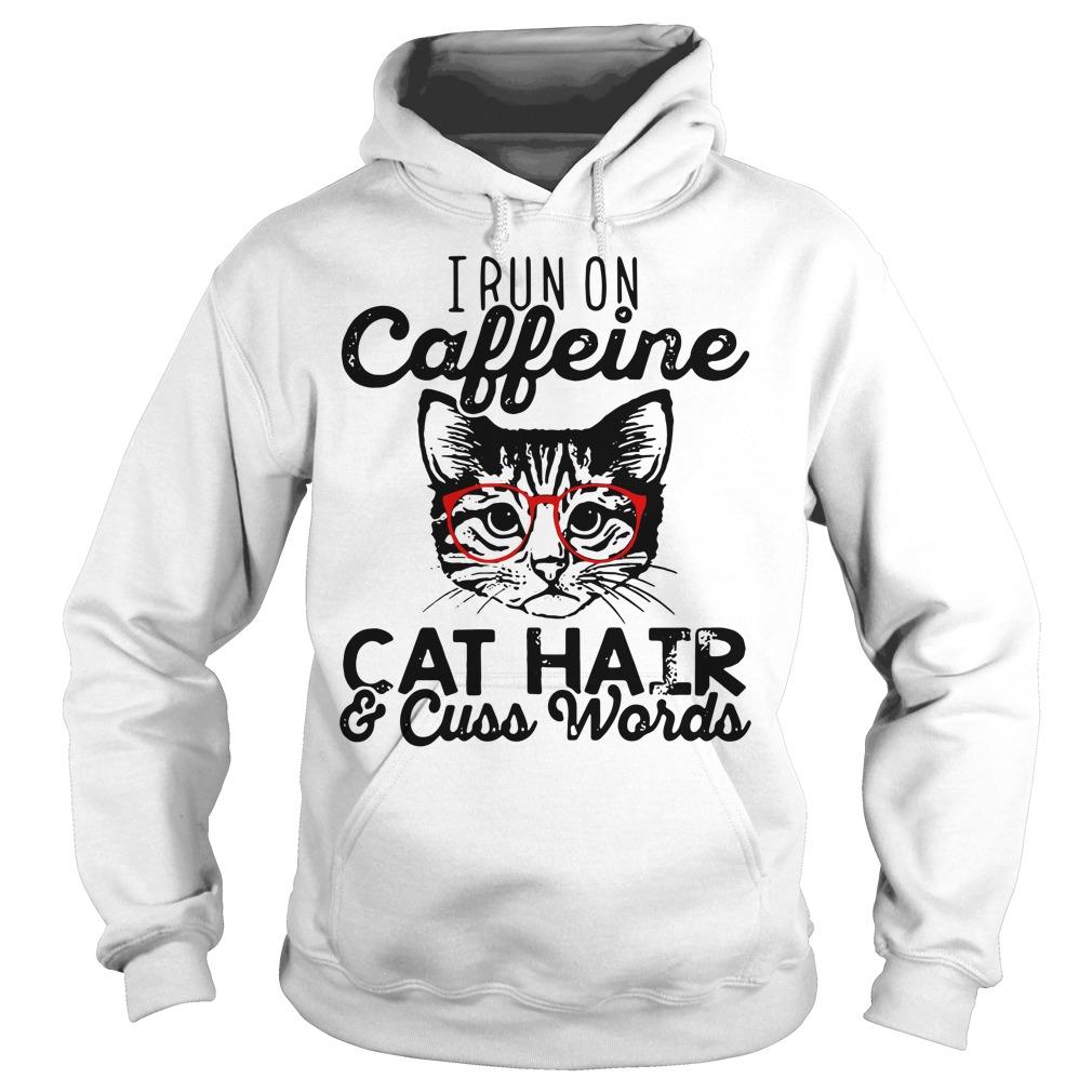 I run on Caffeine cat hair and cuss words Hoodie