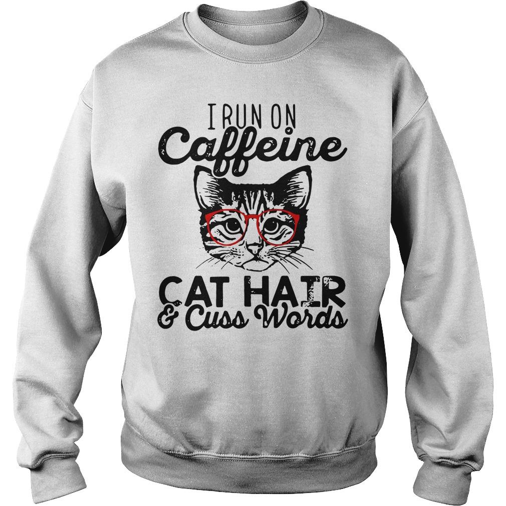 I run on Caffeine cat hair and cuss words Sweater