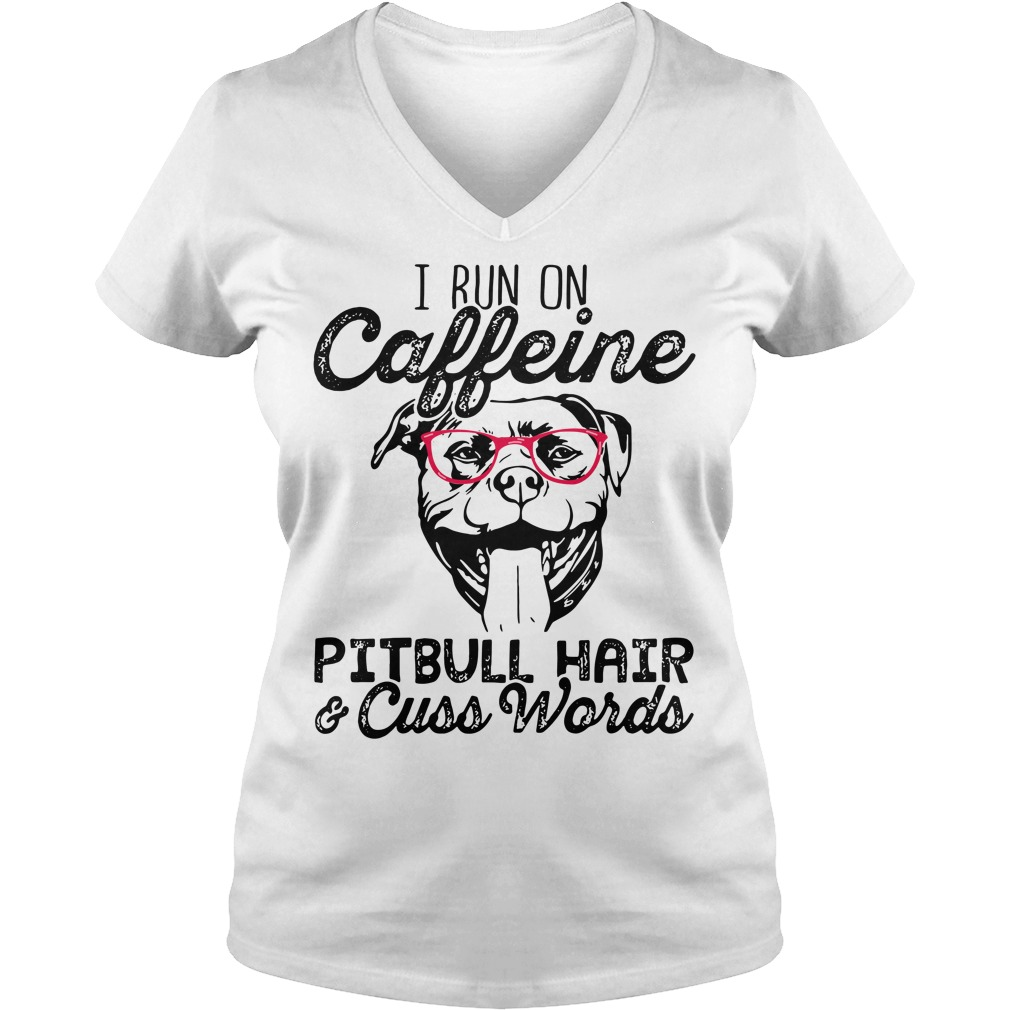 I run on Caffeine Pitbull hair and cuss words V-neck T-shirt