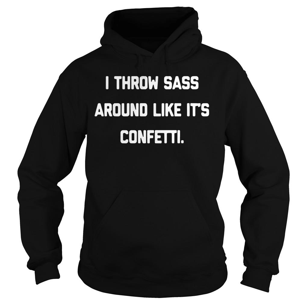 I throw sass around like it's confetti Hoodie