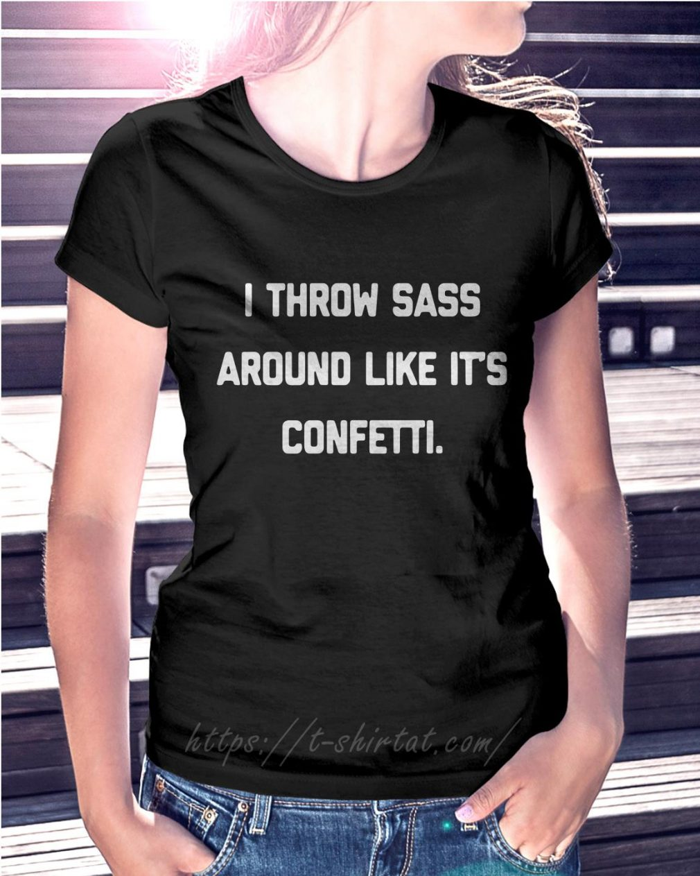 I throw sass around like it's confetti Ladies Tee