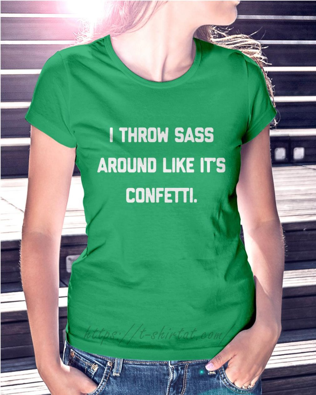 I throw sass around like it's confetti Ladies Tee green