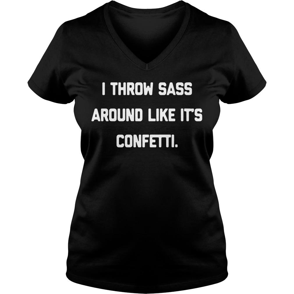 I throw sass around like it's confetti V-neck T-shirt