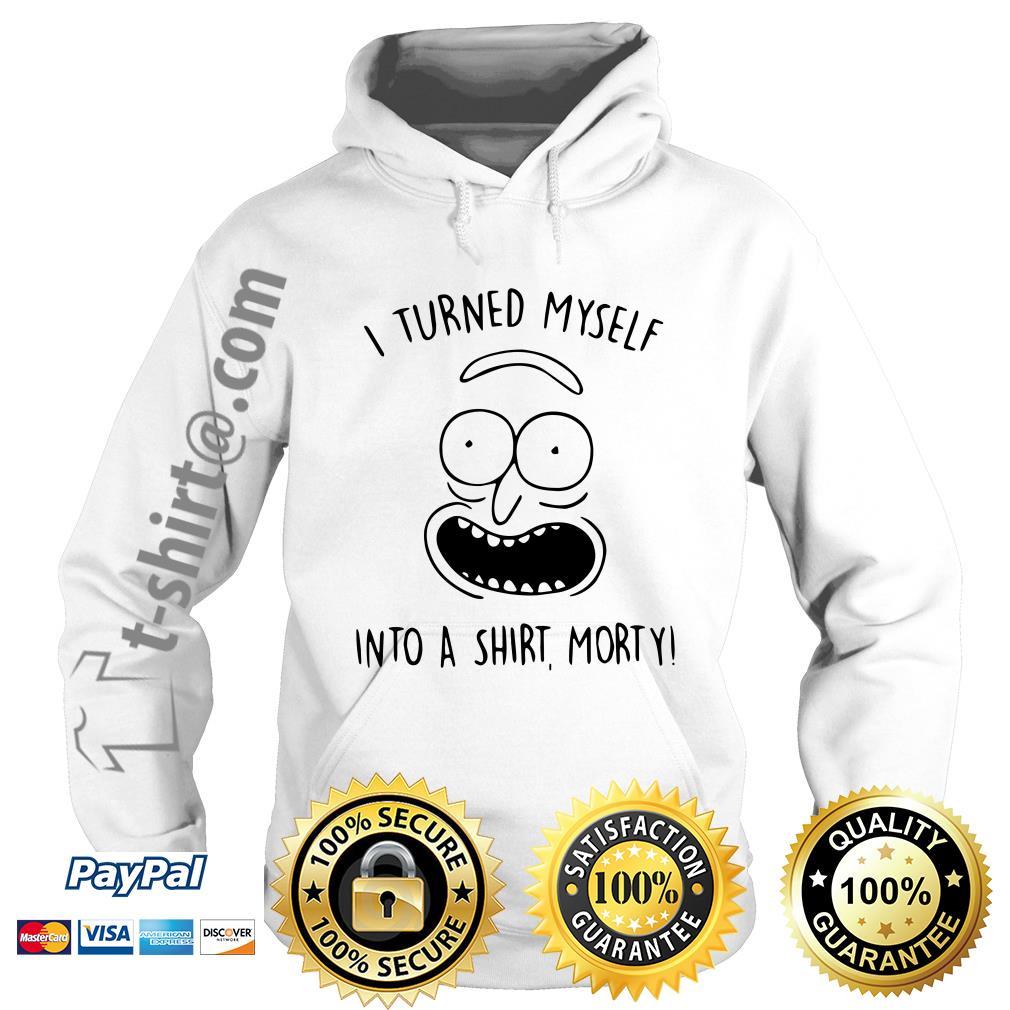 I turned myself into a shirt Morty Hoodie