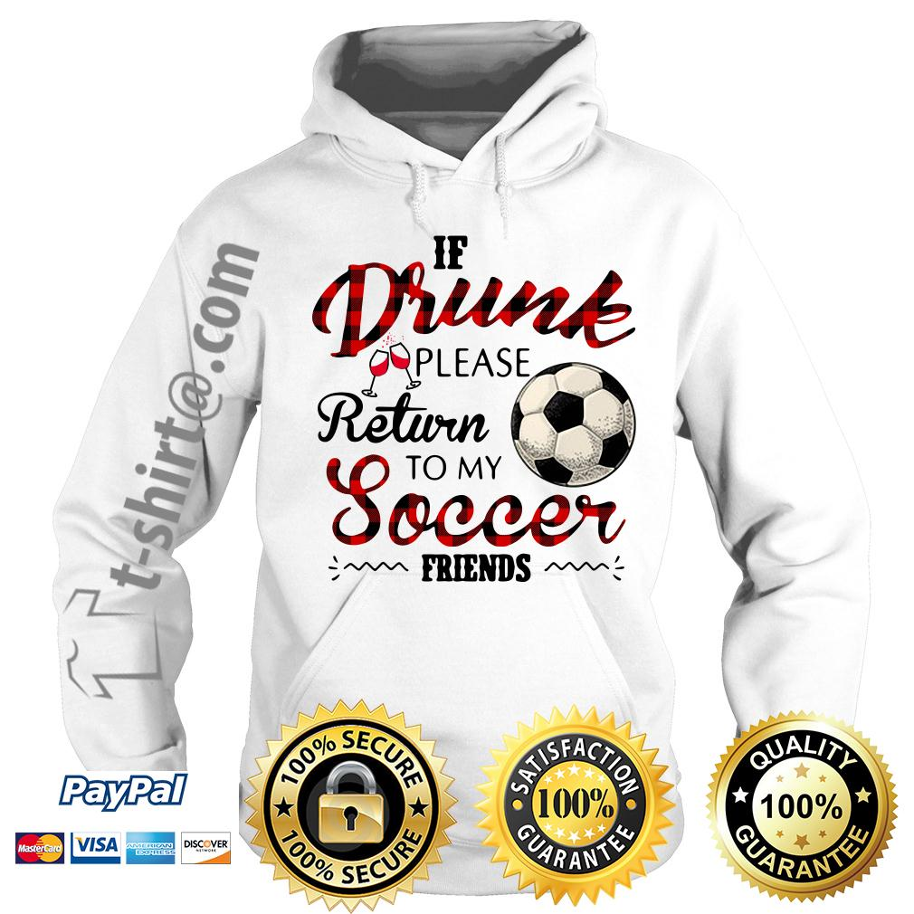 If drunk please return to my soccer friends Hoodie