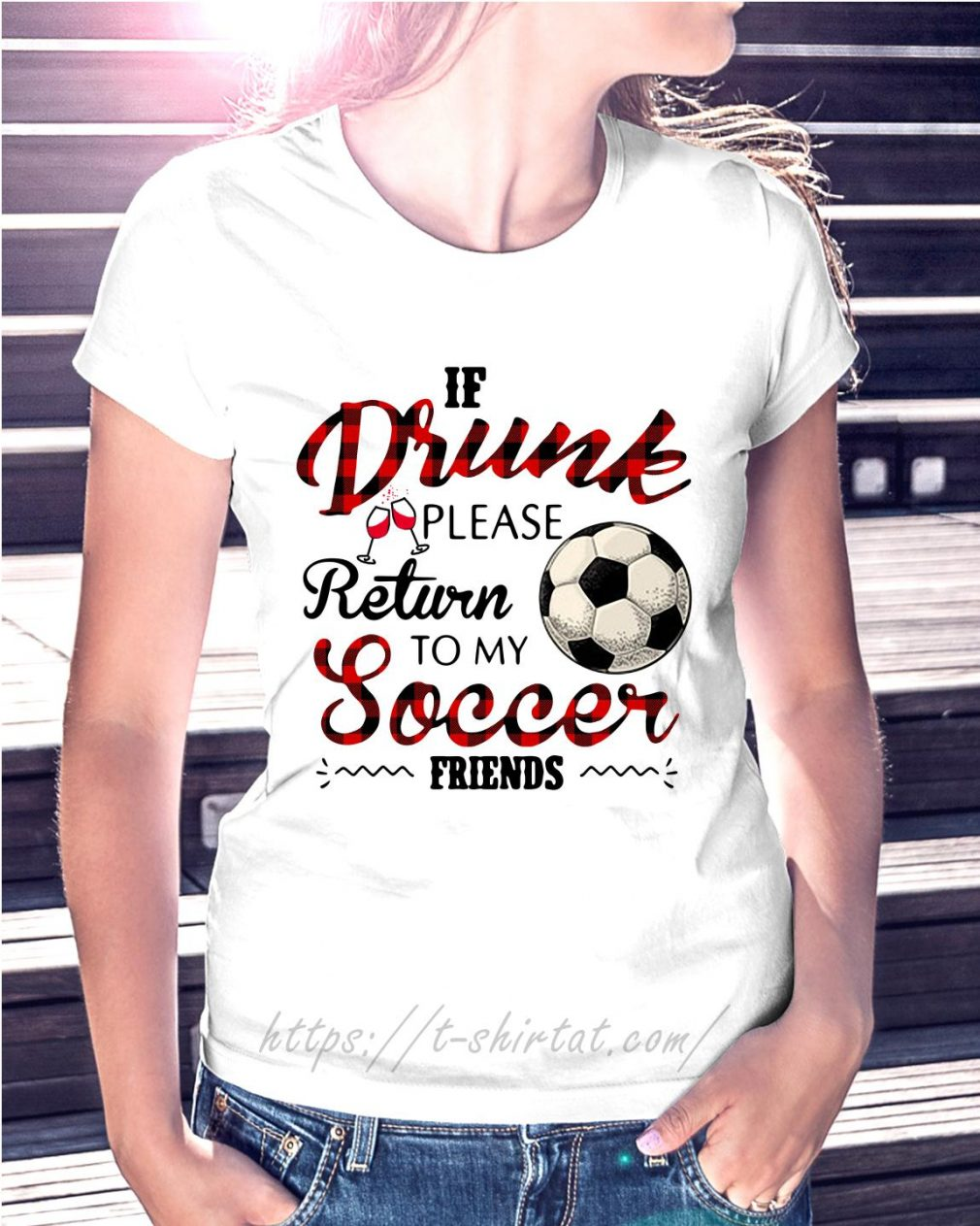 If drunk please return to my soccer friends Ladies Tee