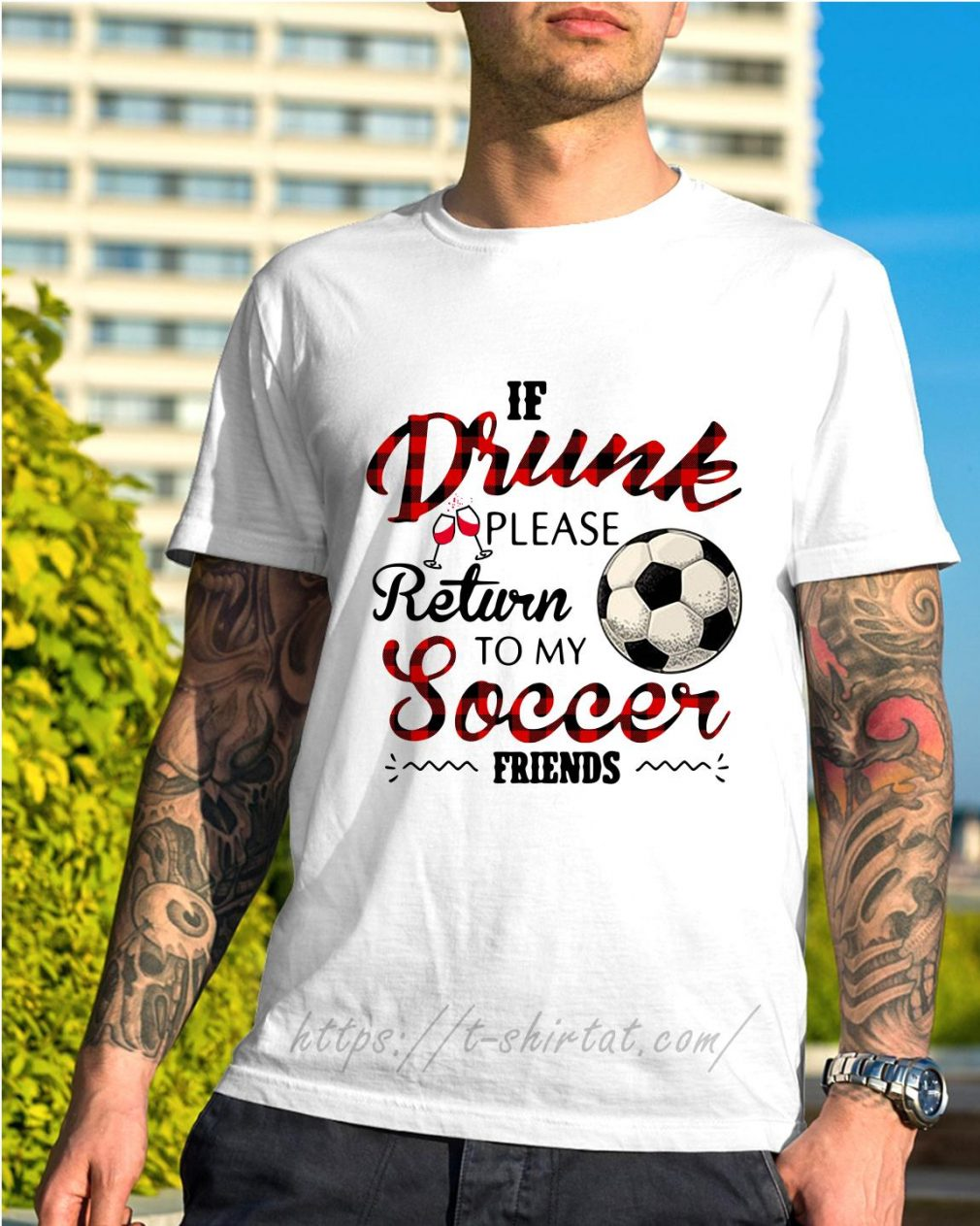 If drunk please return to my soccer friends shirt