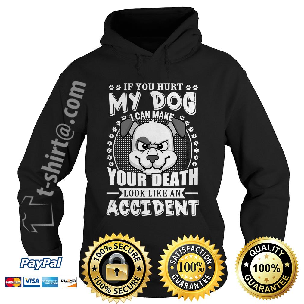If you hurt my dog I can make your death look like an accident Hoodie
