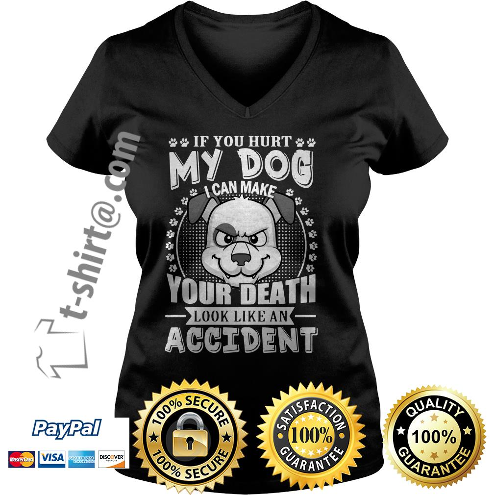 If you hurt my dog I can make your death look like an accident V-neck T-shirt