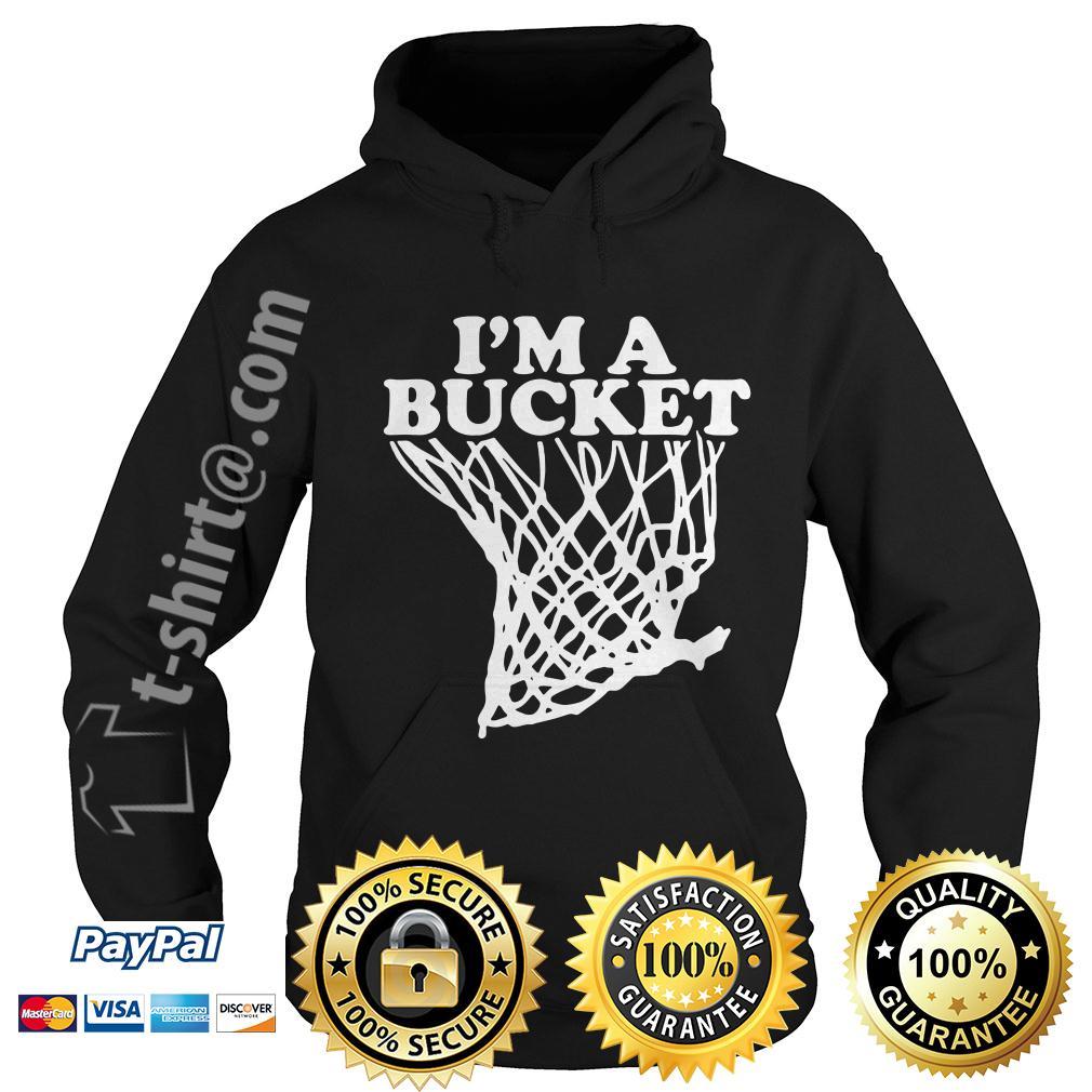 I'm a bucket Hoodie