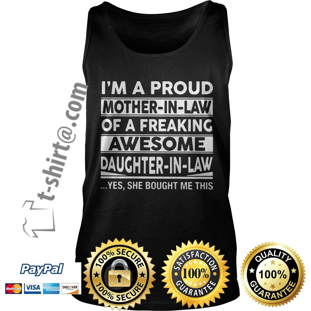 I'm a proud mother in law of a freaking awesome daughter in law Tank top