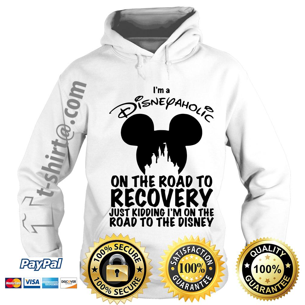 I'm a Disneyaholic on the road to recovery just kidding I'm Disney Hoodie