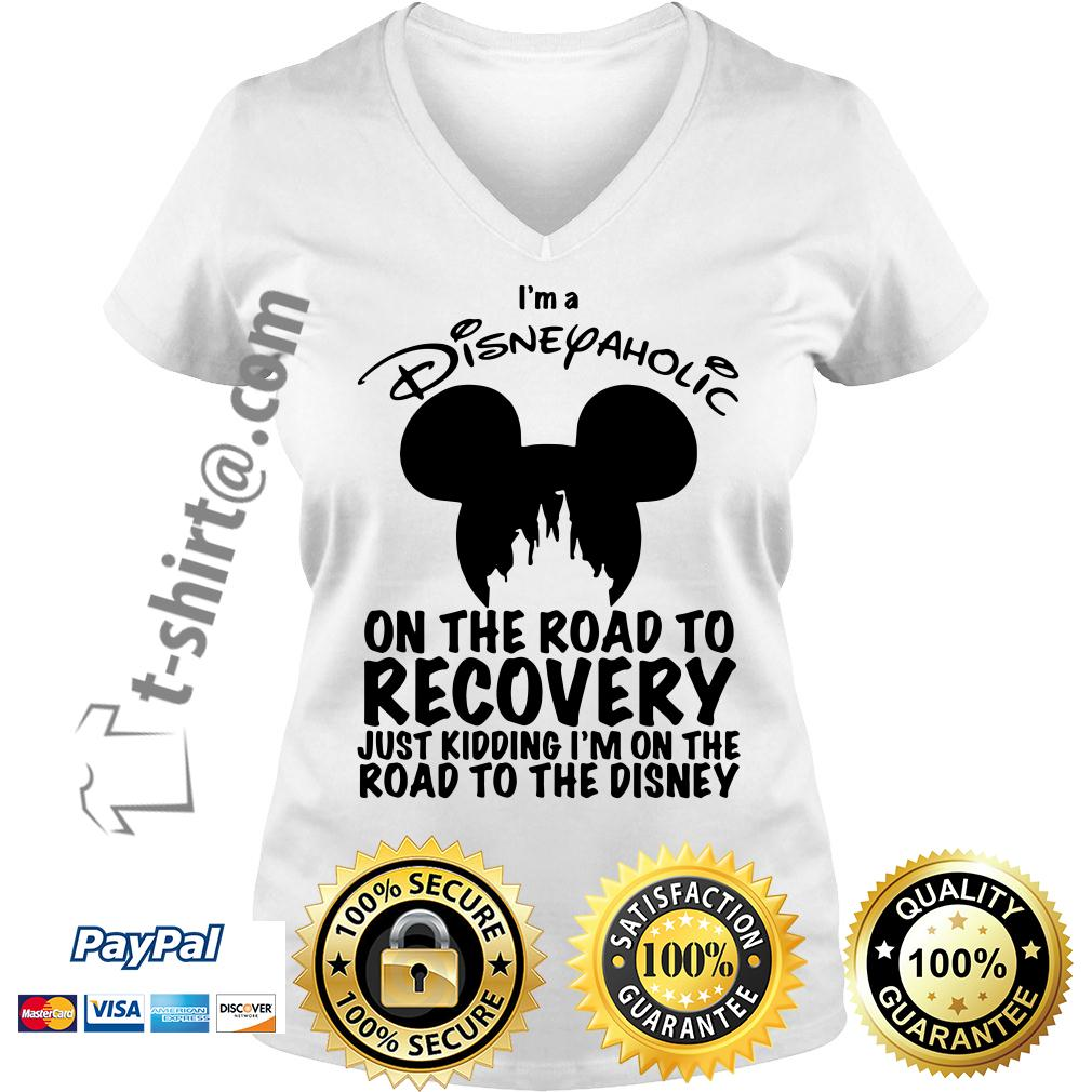 I'm a Disneyaholic on the road to recovery just kidding I'm Disney V-neck T-shirt