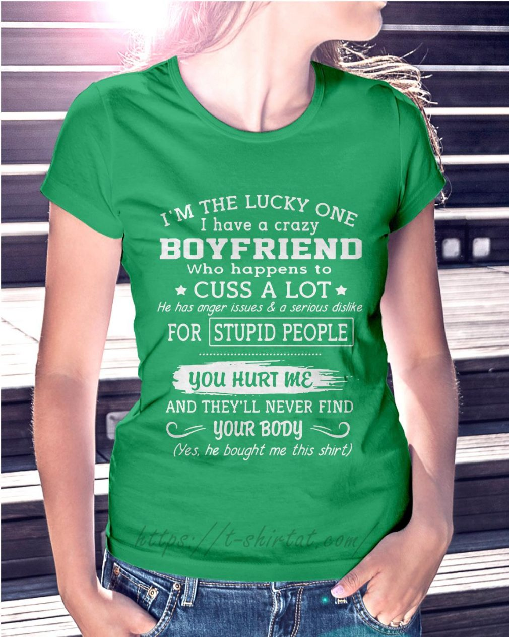 I'm the lucky one I have a boyfriend who happens to cuss a lot Ladies Tee green