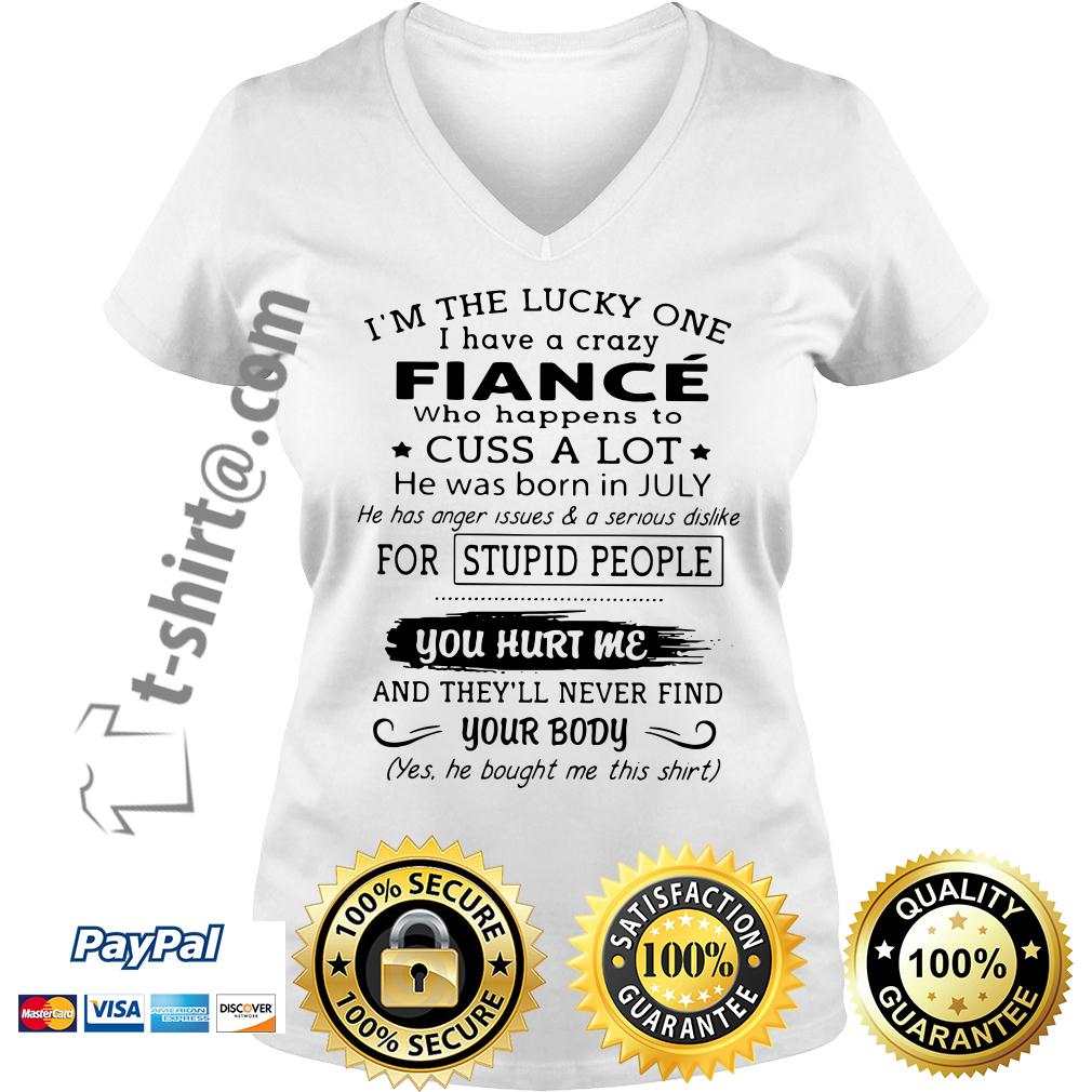I'm the lucky one I have a crazy Fiance who happens to cuss a lot July V-neck T-shirt