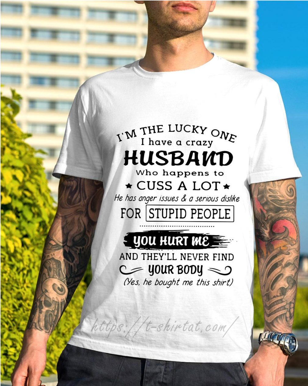I'm the lucky one I have a crazy husband who happens to cuss a lot shirt