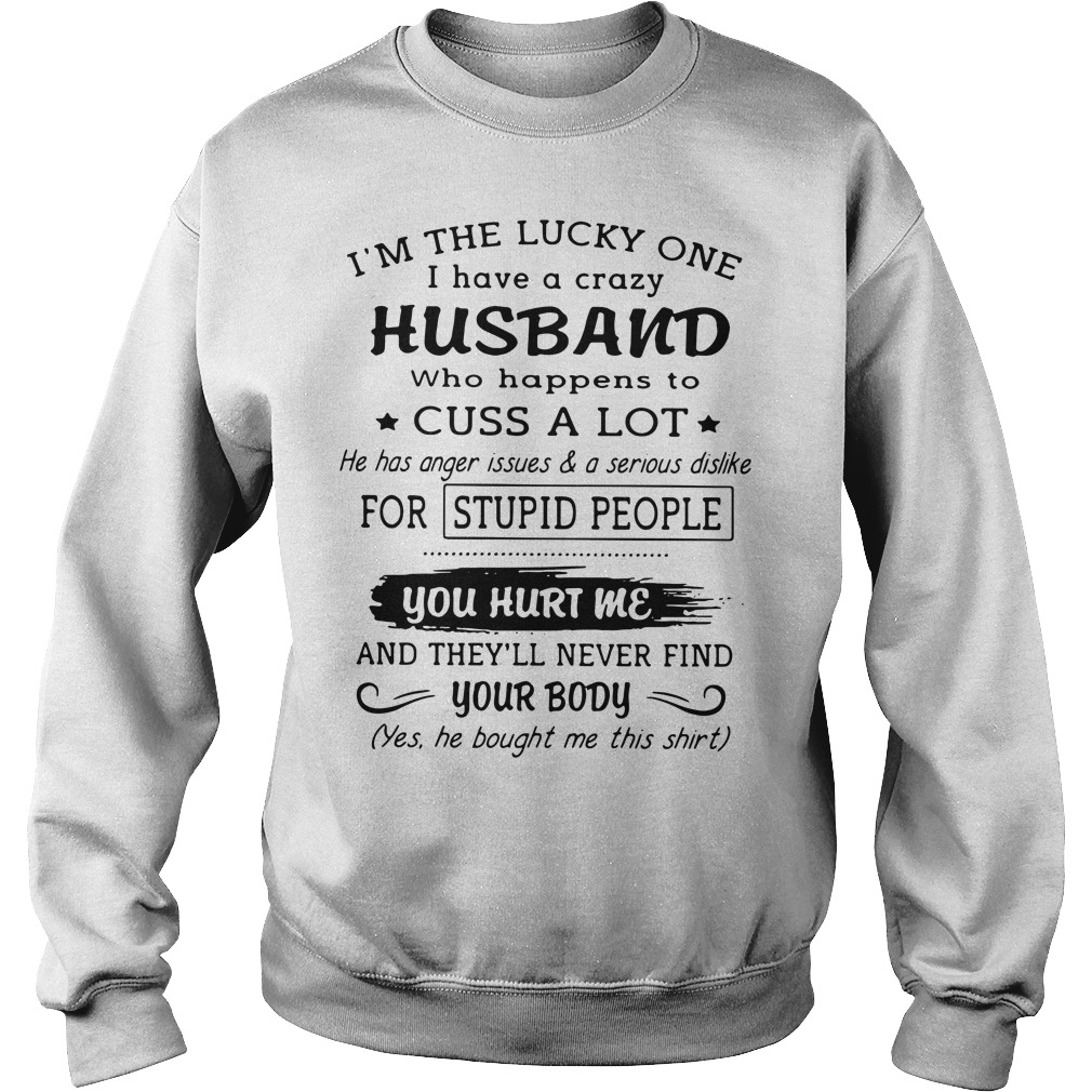 I'm the lucky one I have a crazy husband who happens to cuss a lot Sweater