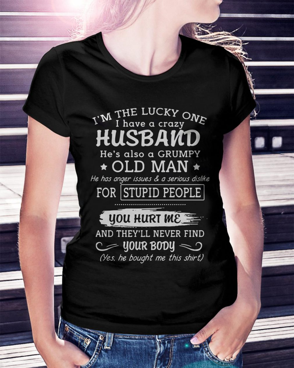 I'm the lucky one I have a crazy husband he's also a grumpy old man Ladies Tee