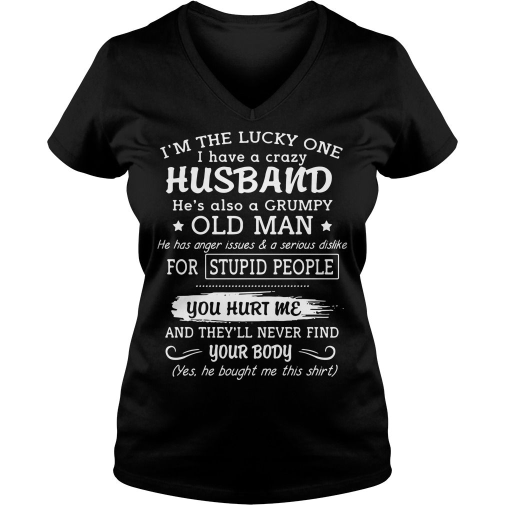 I'm the lucky one I have a crazy husband he's also a grumpy old man V-neck T-shirt
