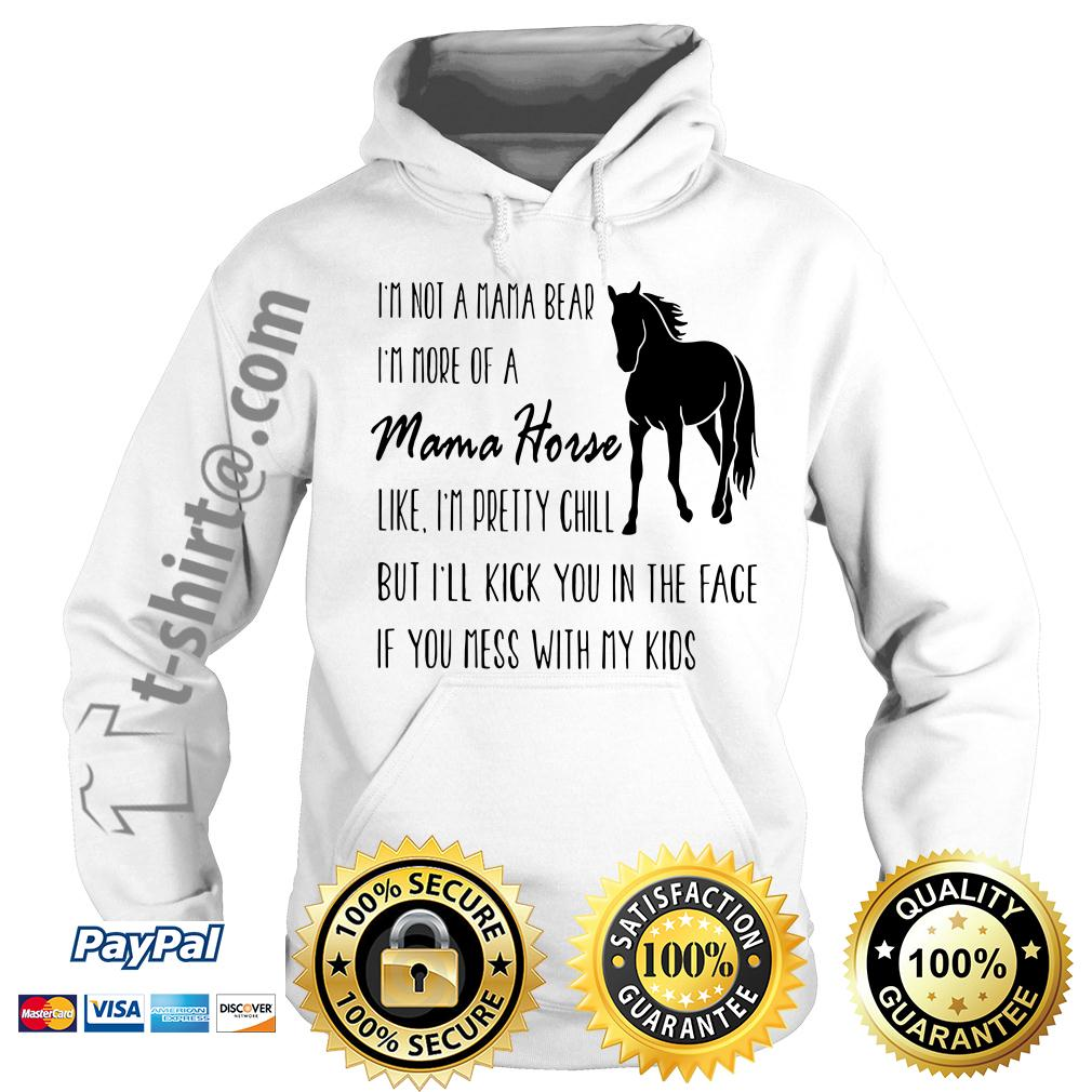 I'm not a Mama bear I'm a Mama horse like I'm pretty chill Hoodie