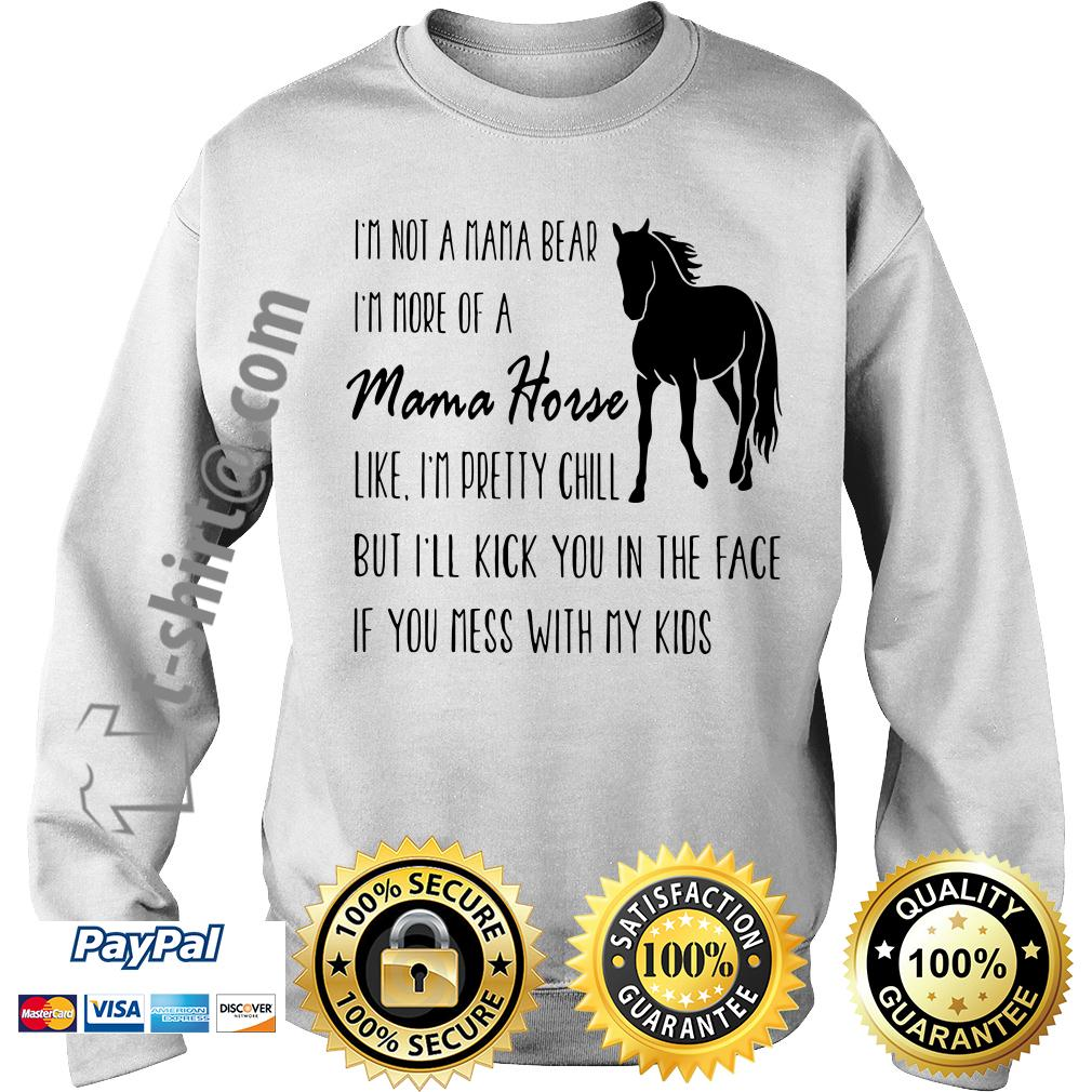 I'm not a Mama bear I'm a Mama horse like I'm pretty chill Sweater