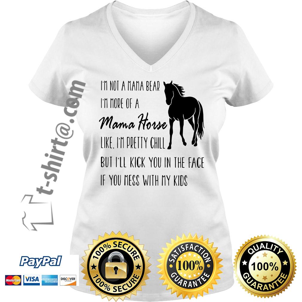 I'm not a Mama bear I'm a Mama horse like I'm pretty chill V-neck T-shirt