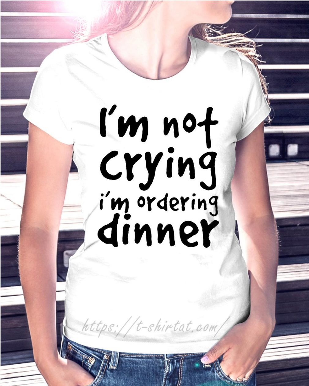 I'm not crying I'm ordering dinner Ladies Tee