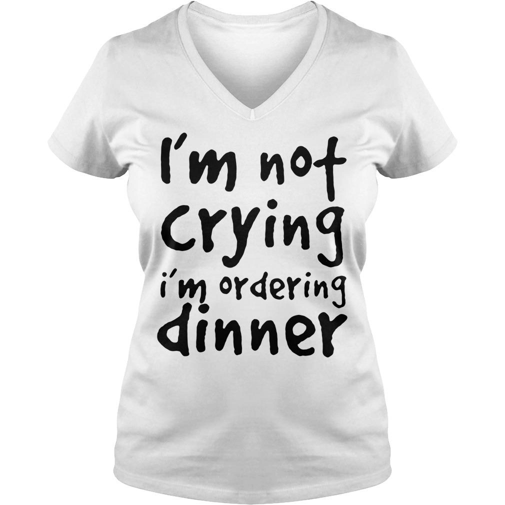 I'm not crying I'm ordering dinner V-neck T-shirt