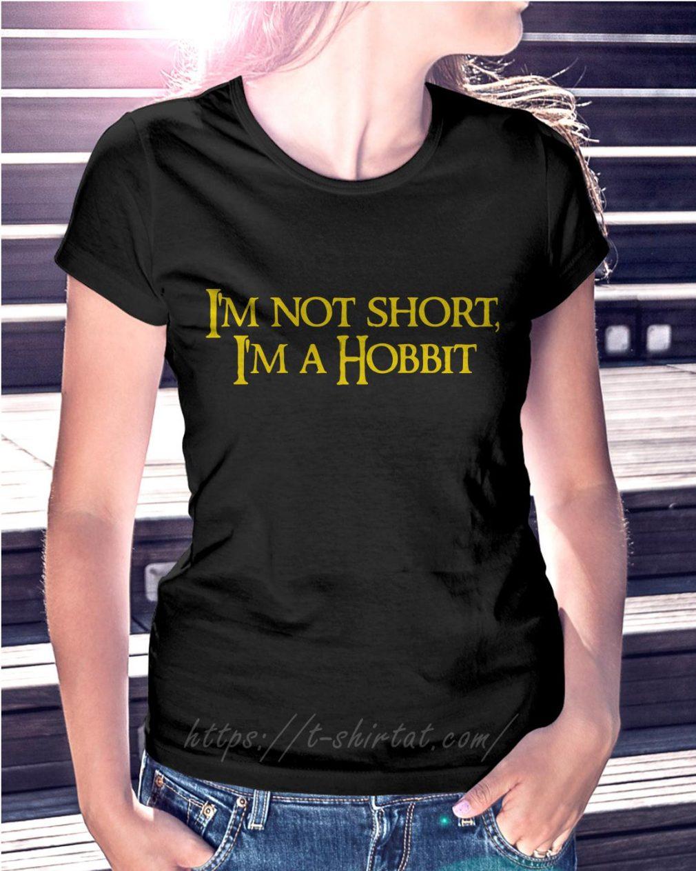 I'm not short I'm a hobbit Ladies Tee