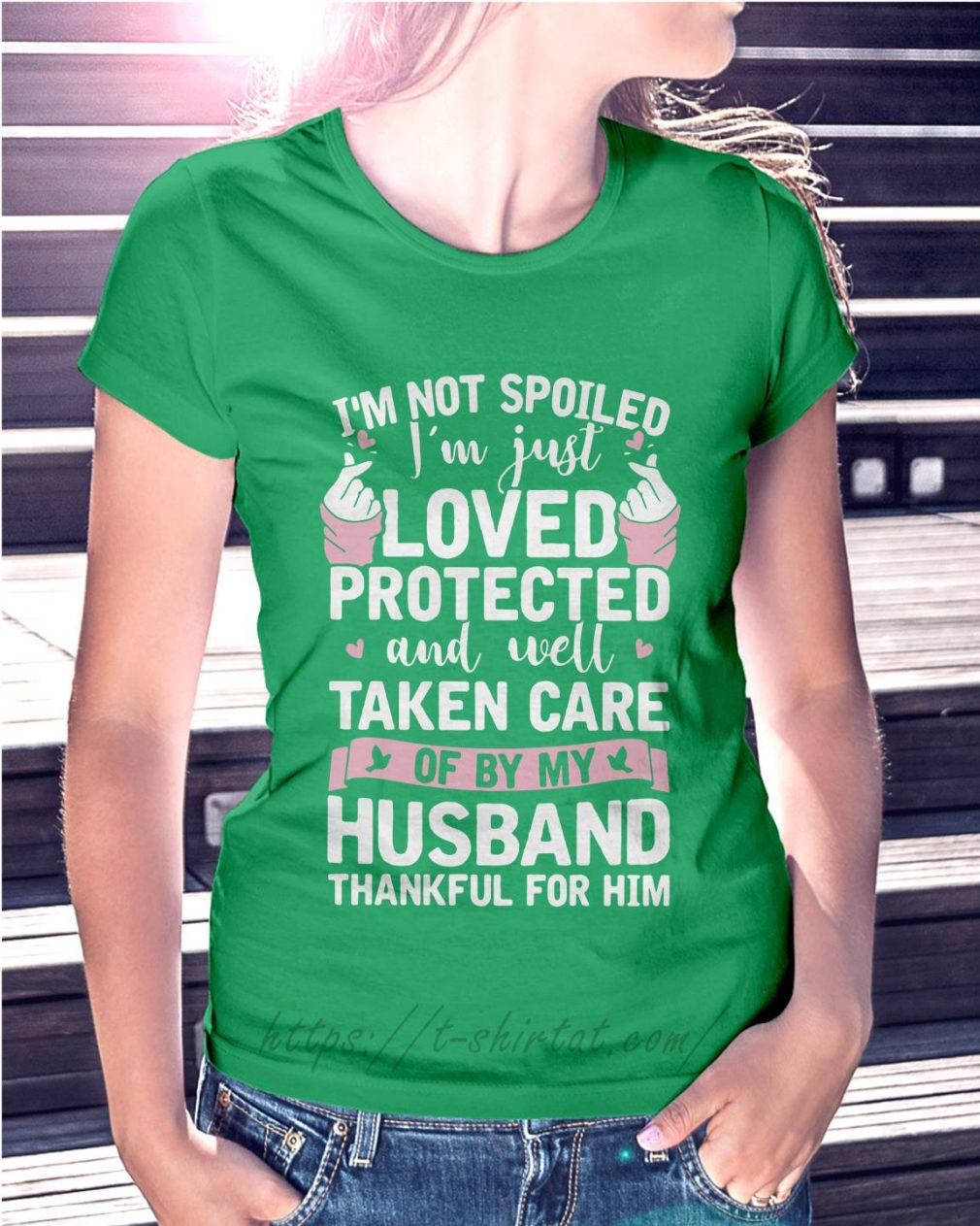 I'm not spoiled I'm just loved protected and well taken care Ladies Tee green