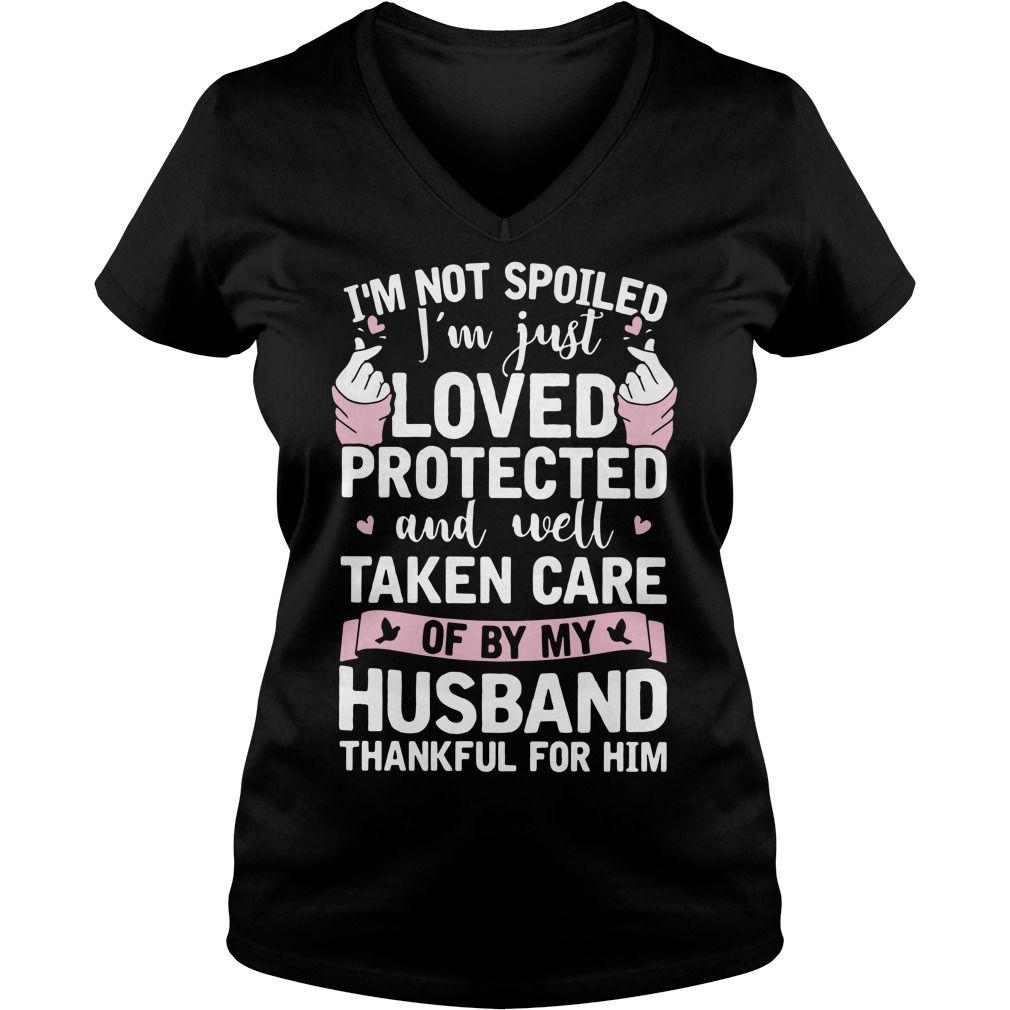 I'm not spoiled I'm just loved protected and well taken care V-neck T-shirt