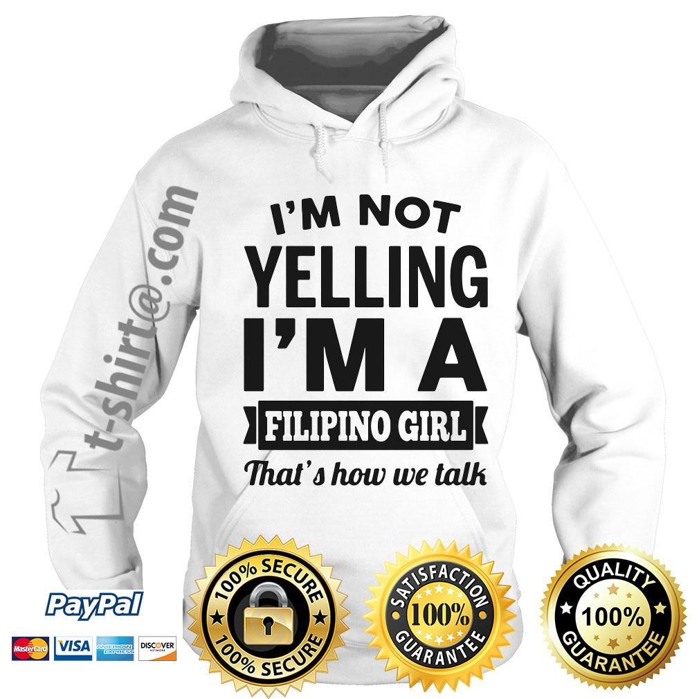 I'm not yelling I'm a Filipino girl that's how we talk Hoodie