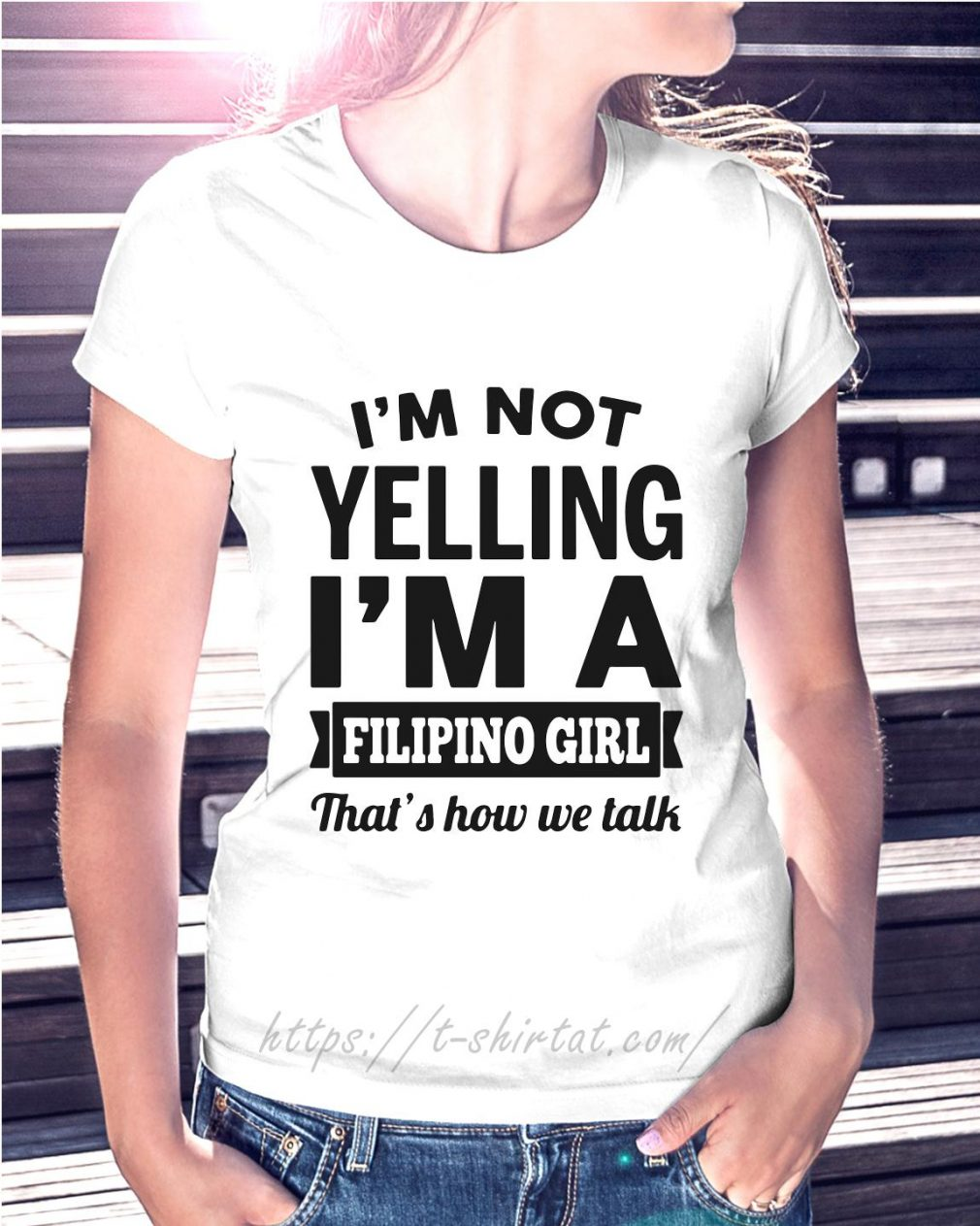 I'm not yelling I'm a Filipino girl that's how we talk Ladies Tee