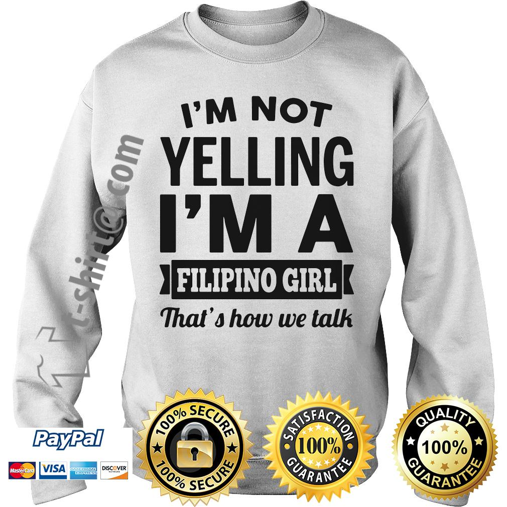 I'm not yelling I'm a Filipino girl that's how we talk Sweater
