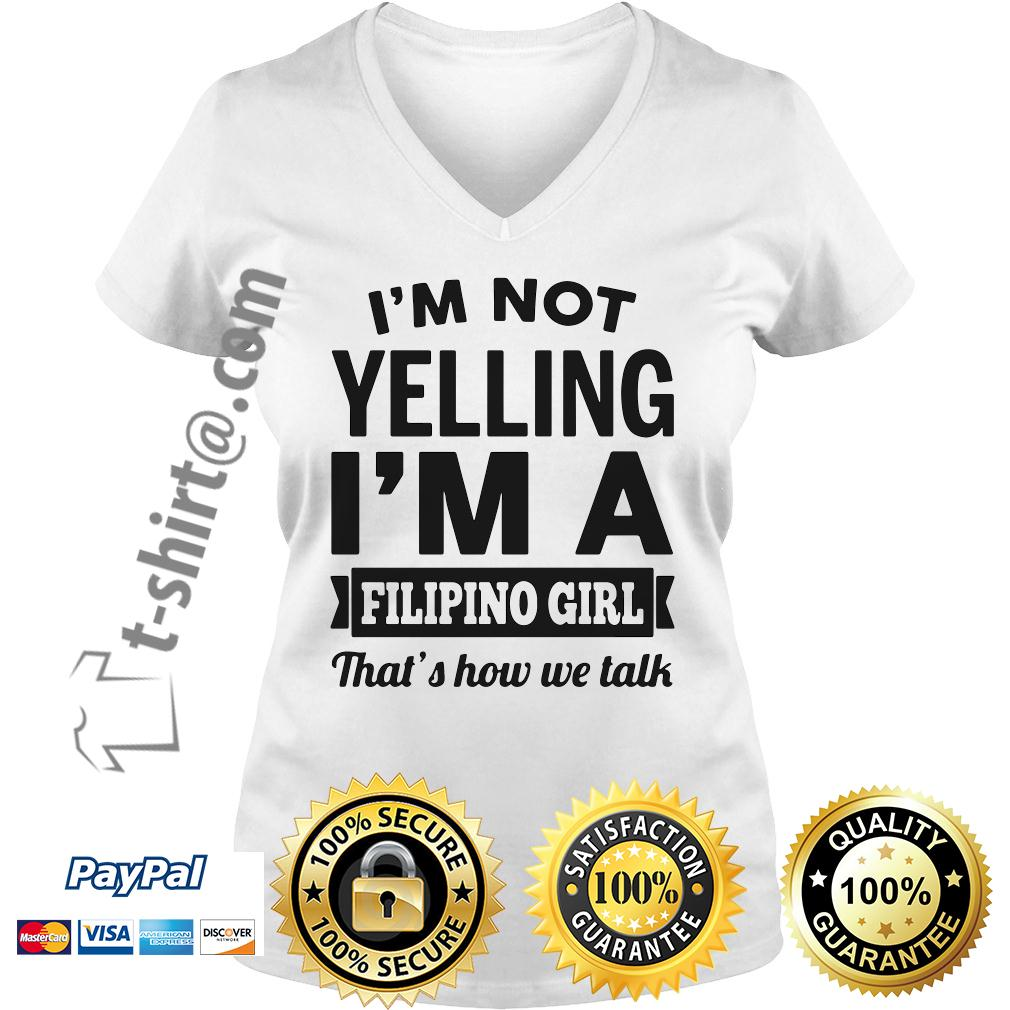 I'm not yelling I'm a Filipino girl that's how we talk V-neck T-shirt