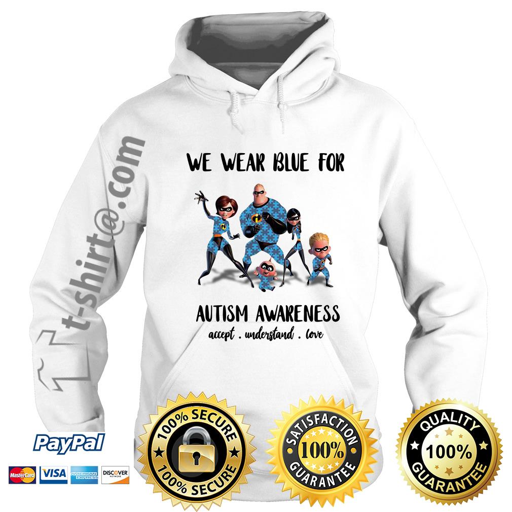 Incredible family we wear blue for Autism awareness accept understand love Hoodie