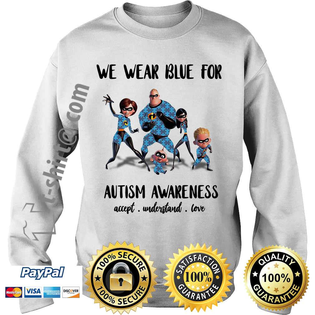 Incredible family we wear blue for Autism awareness accept understand love Sweater