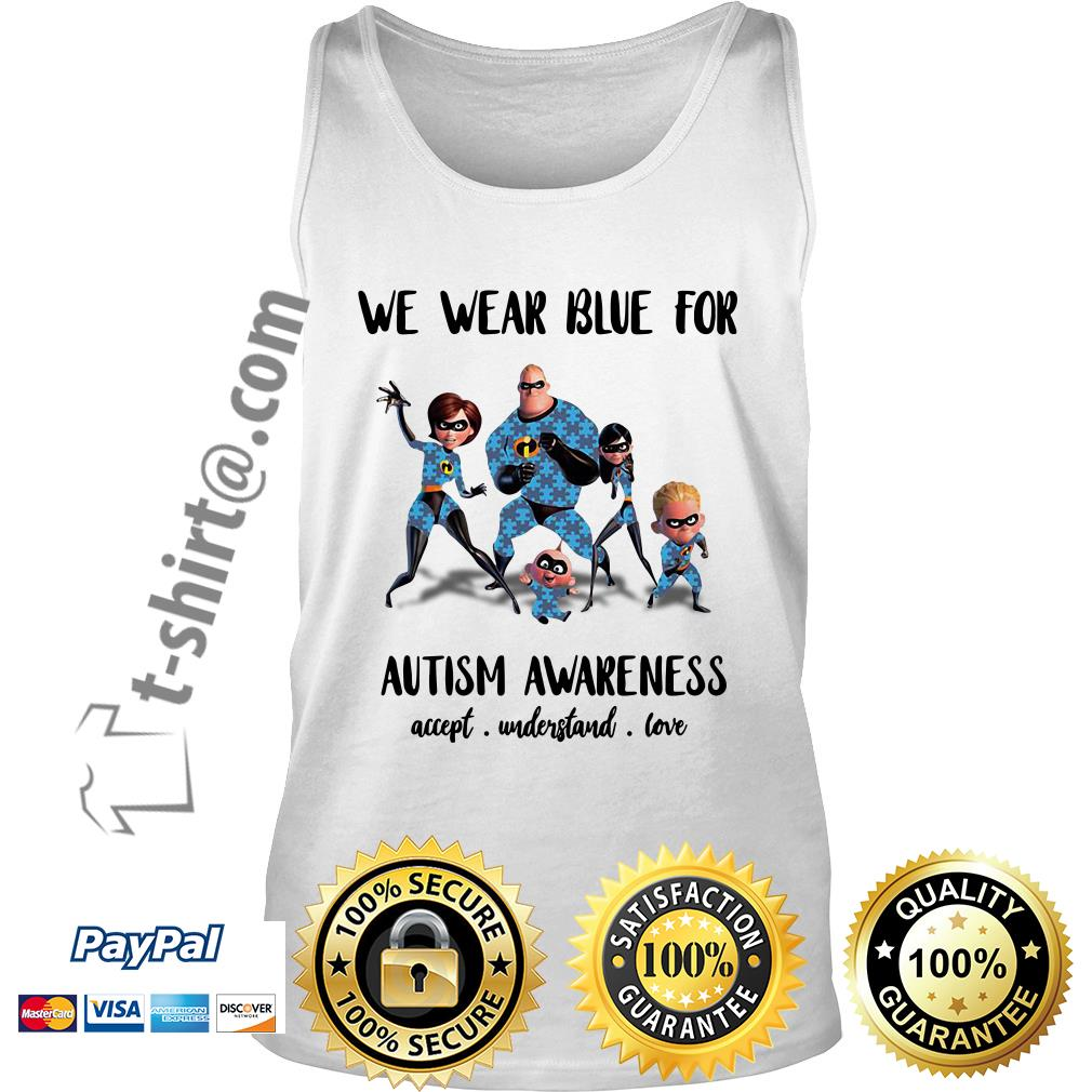 Incredible family we wear blue for Autism awareness accept understand love Tank top