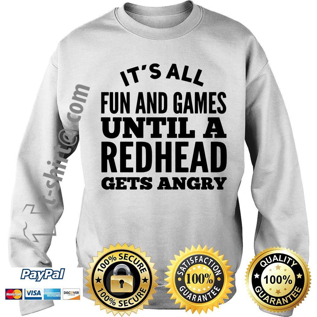 It's all fun and games until a redhead gets angry Sweater