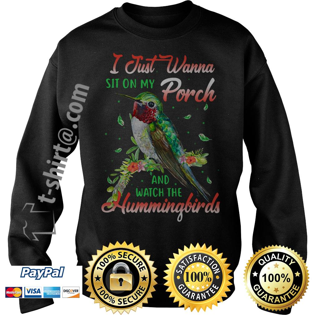 I just wanna sit on my porch and watch the Hummingbirds Sweater