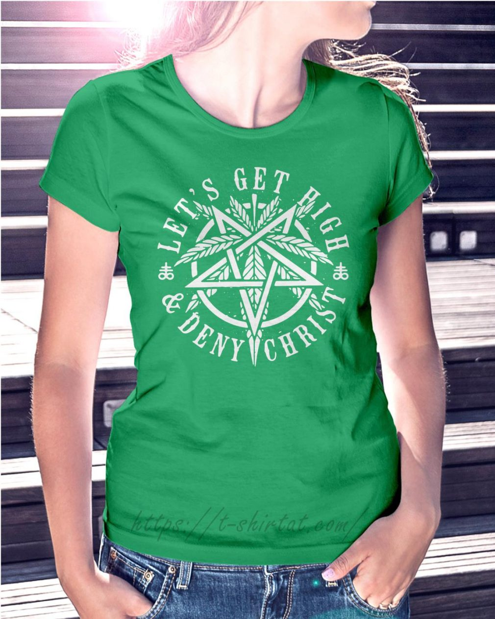 Let's get high and deny Christ Ladies Tee green