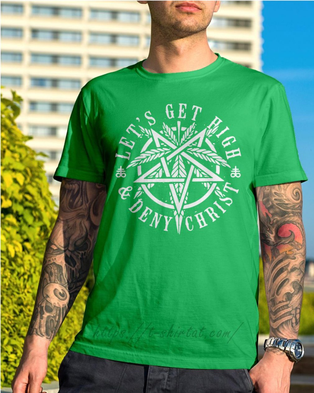 Let's get high and deny Christ Shirt green