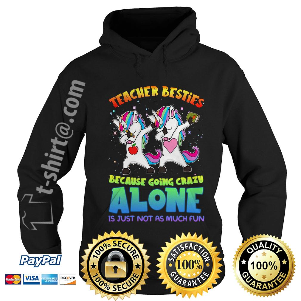 LGBT Unicorn dabbing teacher besties because going crazy alone Hoodie