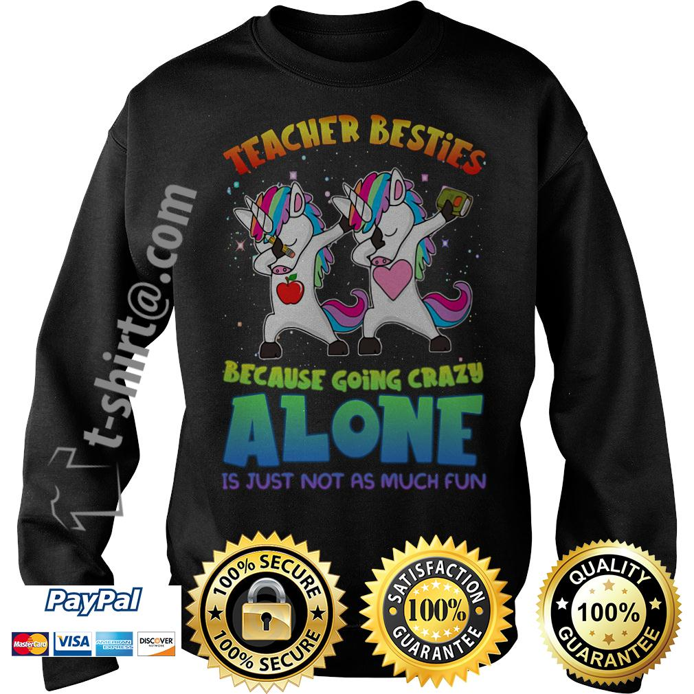 LGBT Unicorn dabbing teacher besties because going crazy alone Sweater