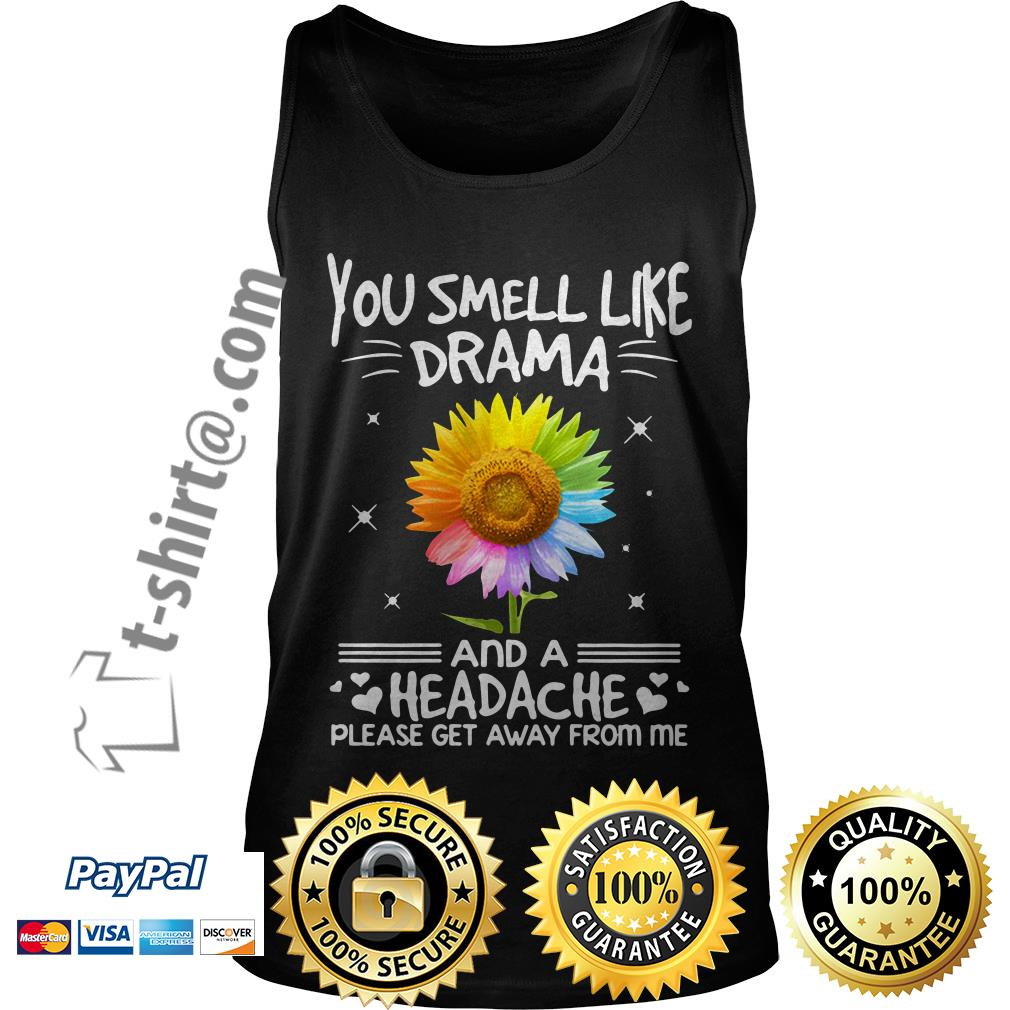LGBT you smell like drama and a headache please get away from me sunflower Tank top