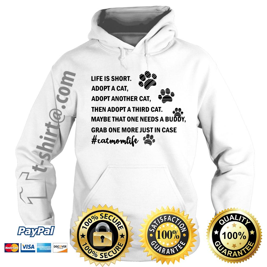 Life is short adopt a cat adopt another cat then adopt a third cat Hoodie