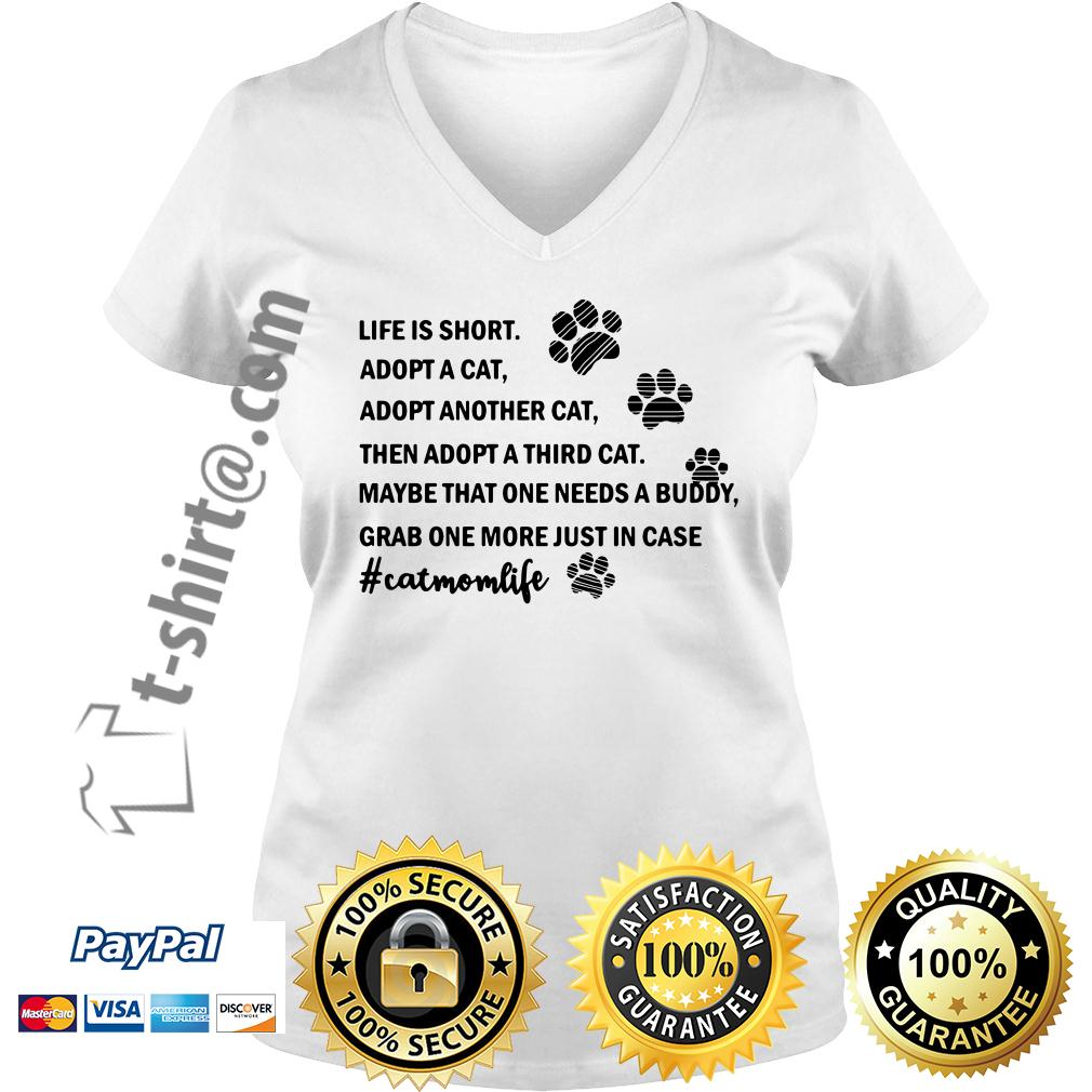 Life is short adopt a cat adopt another cat then adopt a third cat V-neck T-shirt
