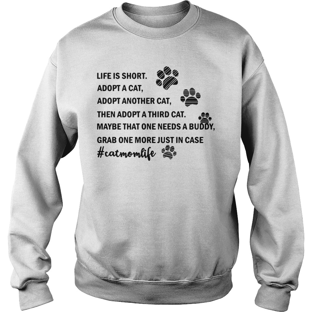 Life is short adopt a cat adopt another cat then adopt a third cat Sweater